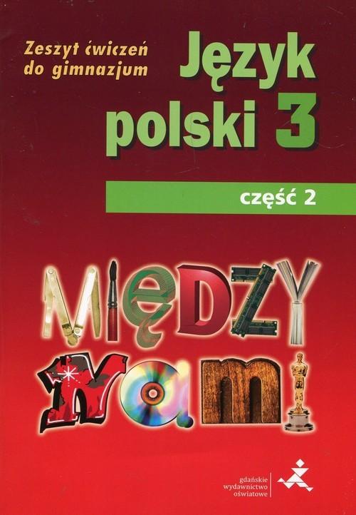 okładka Między nami Język polski 3 Zeszyt ćwiczeń Część 2 Gimnazjum, Książka | Agnieszka Łuczak, Ewa Prylińska