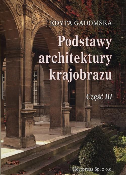 okładka Podstawy architektury krajobrazu Część 3 Podręcznik dla uczniów szkół kształcących w zawodzie: technik architektury krajobrazu, Książka | Gadomska Edyta