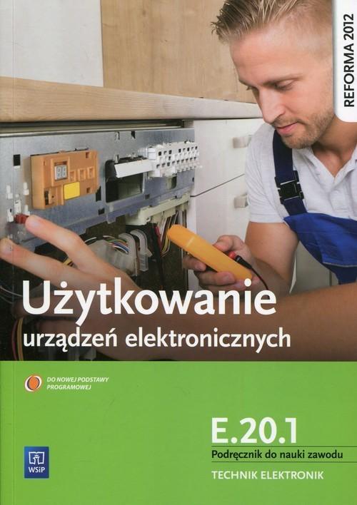 okładka Użytkowanie urządzeń elektronicznych E.20.1 Podręcznik do nauki zawodu technik elektronik Szkoła ponadgimnazjalna, Książka | Golonko Piotr