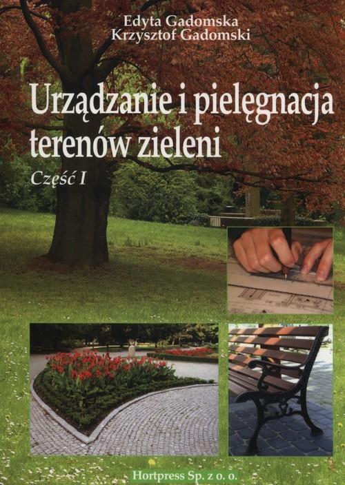 okładka Urządzanie i pielęgnacja terenów zieleni Część 1, Książka | Edyta Gadomska, Krzysztof Gadomski