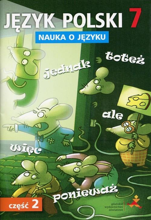 okładka Język polski 7 Nauka o języku Część 2 Ćwiczenia Szkoła podstawowaksiążka      Piotr Borys, Danuta Chwastniewska, Gorzałczyń
