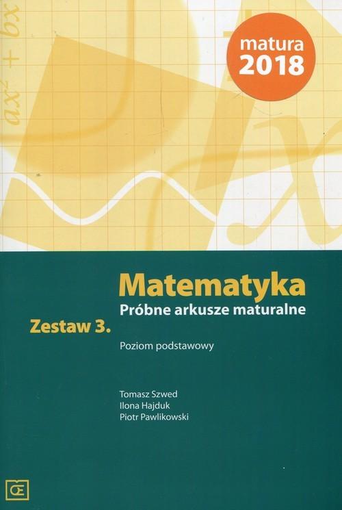okładka Matematyka Próbne arkusze maturalne Zestaw 3 Poziom podstawowy, Książka | Tomasz  Szwed, Ilona Hajduk, Piotr Pawlikowski