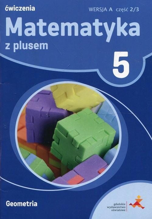 okładka Matematyka z plusem 5 Geometria wersja A Ćwiczenia Część 2/3 Szkoła podstawowaksiążka      Małgorzata Dobrowolska, Adam Mysior, Zarzycki
