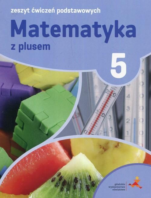 okładka Matematyka z plusem 5 Zeszyt ćwiczeń podstawowych, Książka | Mariola Tokarska, Agnieszka Orzeszek, Zarzyck