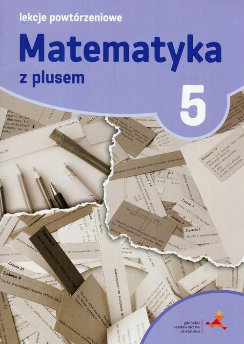 okładka Matematyka z plusem 5 Lekcje powtórzeniowe, Książka | Grochowalska Marzenna