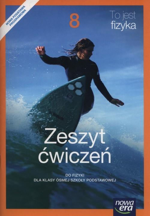 okładka To jest fizyka 8 Zeszyt ćwiczeń Szkoła podstawowa, Książka   Marcin Braun, Weronika Śliwa