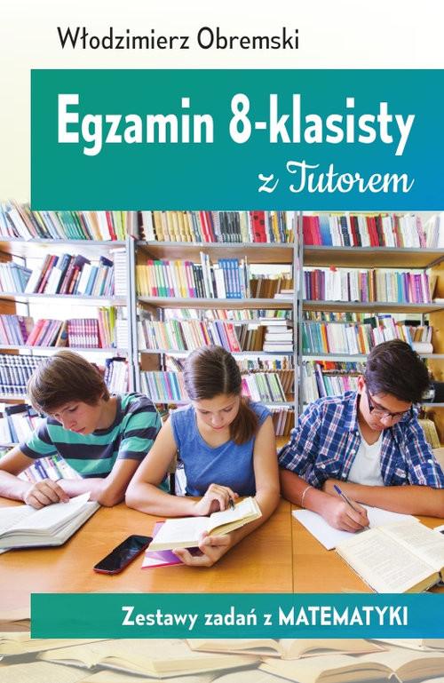 okładka Egzamin 8-klasisty z Tutorem Zestawy zadań z matematyki, Książka | Obremski Włodzimierz