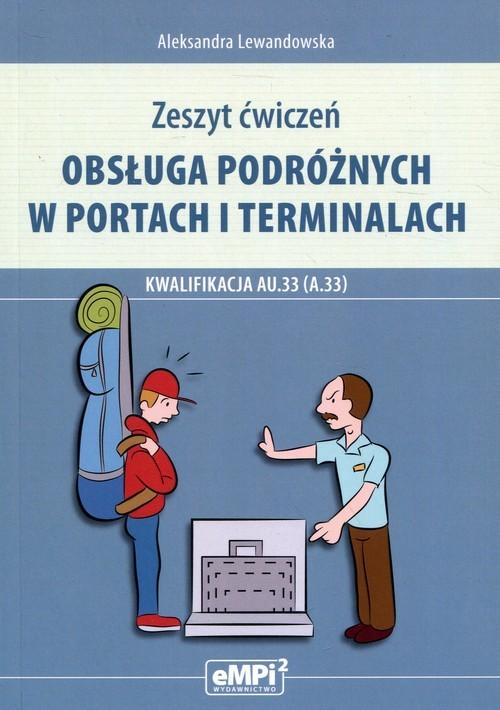 okładka Obsługa podróżnych w portach i terminalach Kwalifikacja AU.33 Zeszyt ćwiczeń, Książka | Aleksandra Lewandowska