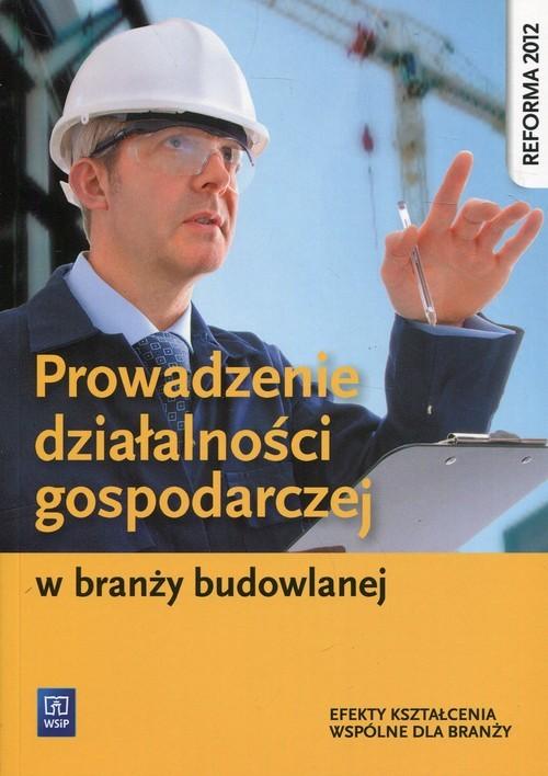 okładka Prowadzenie działalności gospodarczej w branży budowlanej Efekty kształcenia wspólne dla branży, Książka | Maj Tadeusz