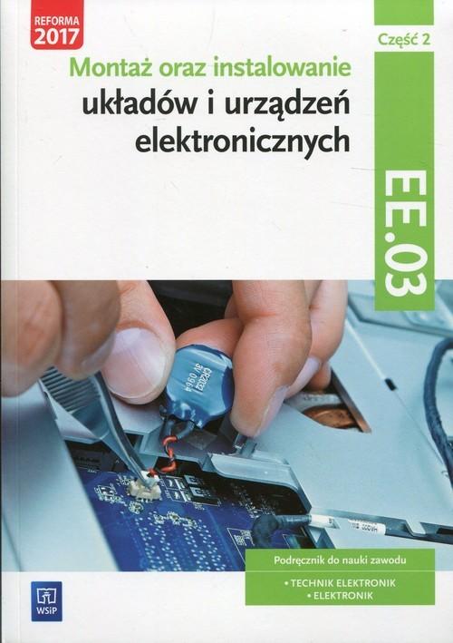 okładka Montaż oraz instalowanie układów i urządzeń elektronicznych Kwalifikacja EE.03 Podręcznik do nauki zawodu Część 2 Technik elektronik Elektronik, Książka | Golonko Piotr