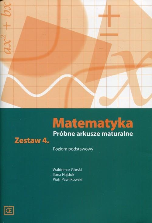 okładka Matematyka Próbne arkusze maturalne Zestaw 4 Poziom podstawowyksiążka      Waldemar Górski, Ilona Hajduk, Pi Pawlikowski
