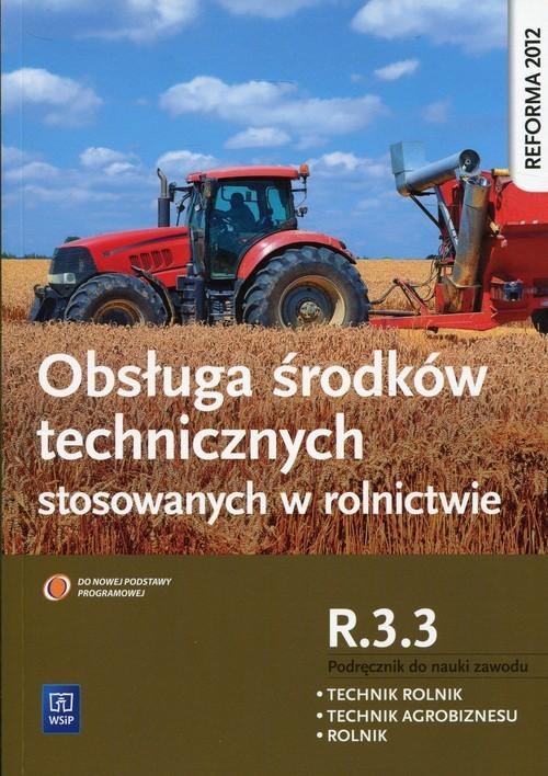 okładka Obsługa środków technicznych stosowanych w rolnictwie Kwalifikacja R.3.3 Podręcznik do nauki zawodu Technik rolnik Technik agrobiznesu Rolnik, Książka | Sitarska-Okła Kinga