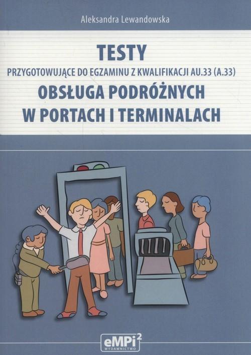 okładka Testy przygotowujące do egzaminu z kwalifikacji AU.33 Obsługa podróżnych w portach i terminalach, Książka | Lewandowska Aleksandra