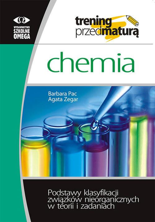 okładka Trening przed maturą Chemia Podstawy klasyfikacji związków nieorganicznych w teorii i zadaniach, Książka   Barbara Pac, Agata Zegar