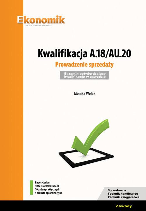 okładka Kwalifikacja A.18/AU.20. Prowadzenie sprzedaży. Egzamin potwierdzający kwalifikacje w zawodzie, Książka | Wolak Monika