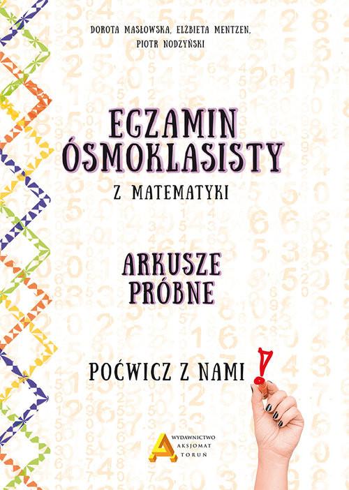 okładka Egzamin ósmoklasisty z matematyki Arkusze próbne Poćwicz z nami!, Książka | Dorota Masłowska, Elżbieta Mentzen, Nodzyński