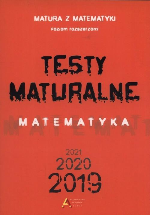 okładka Testy maturalne Matematyka 2019 2020 2021 poziom rozszerzony, Książka | Dorota Masłowski Tom Masłowska