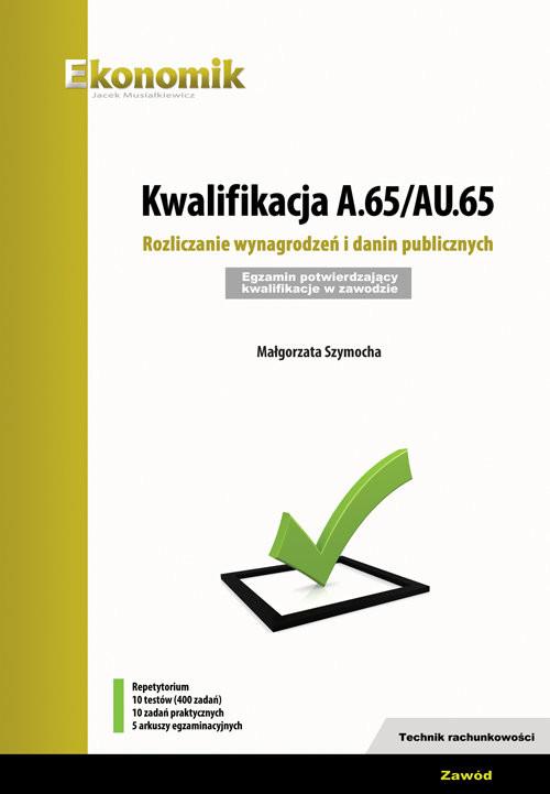 okładka Kwalifikacja A.65/AU.65. Rozliczanie wynagrodzeń i danin publicznych., Książka | Szymocha Małgorzata