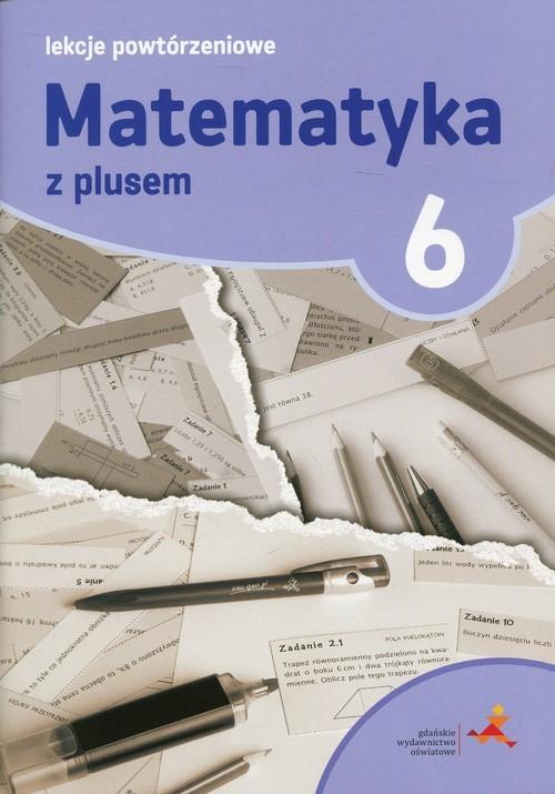 okładka Matematyka z plusem 6 Lekcje powtórzeniowe Szkoła podstawowa, Książka | Grochowalska Marzenna