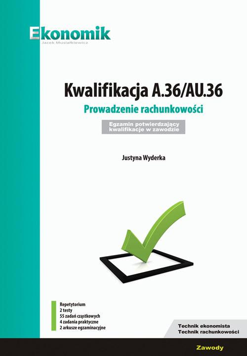 okładka Kwalifikacja A.36/AU.36. Prowadzenie rachunkowości. Egzamin potwierdzający kwalifikacje w zawodzie, Książka | Wyderka Justyna
