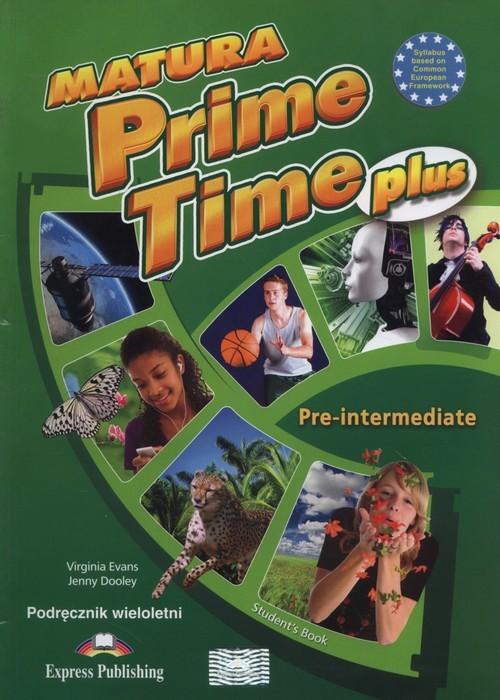 okładka Matura Prime Time Plus Pre-intermediate Podręcznik wieloletni Szkoły ponadgimnazjalne, Książka   Virginia Evans, Jenny Dooley