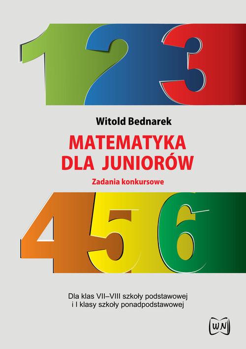 okładka Matematyka dla juniorów Zadania konkursowe Dla klas VII-VIII szkoły podstawowej i I klasy szkoły ponadpodstawowej, Książka | Bednarek Witold