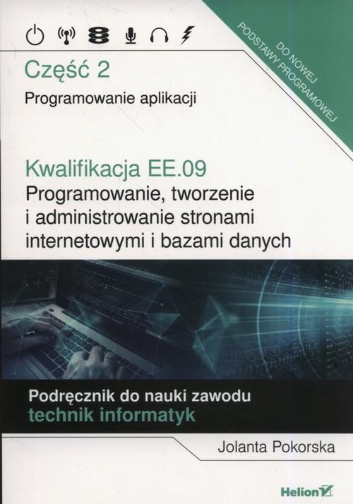 okładka Kwalifikacja EE.09. Programowanie, tworzenie i administrowanie stronami internetowymi i bazami danych. Część 2. Programowanie aplikacji. Podręcznik do nauki zawodu technik informatyk, Książka   Pokorska Jolanta