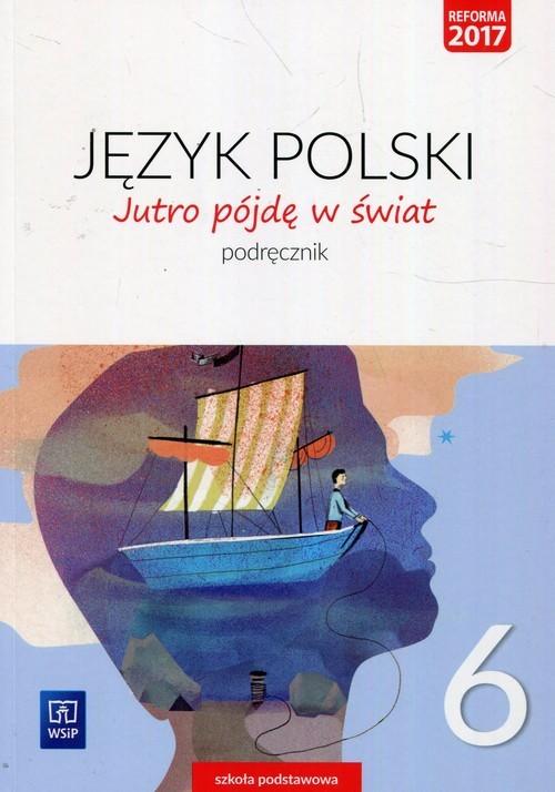 okładka Jutro pójdę w świat Język polski 6 Podręcznik Szkoła podstawowa, Książka | Hanna Dobrowolska, Urszula Dobrowolska