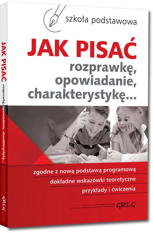okładka Jak pisać rozprawkę opowiadanie charakterystykę, Książka | Zofia Pomianowska, Maria Zagnińska