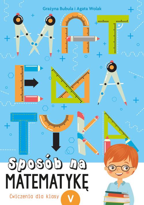 okładka Sposób na matematykę Ćwiczenia dla klasy 5, Książka   Grażyna Bubula, Agata Wolak