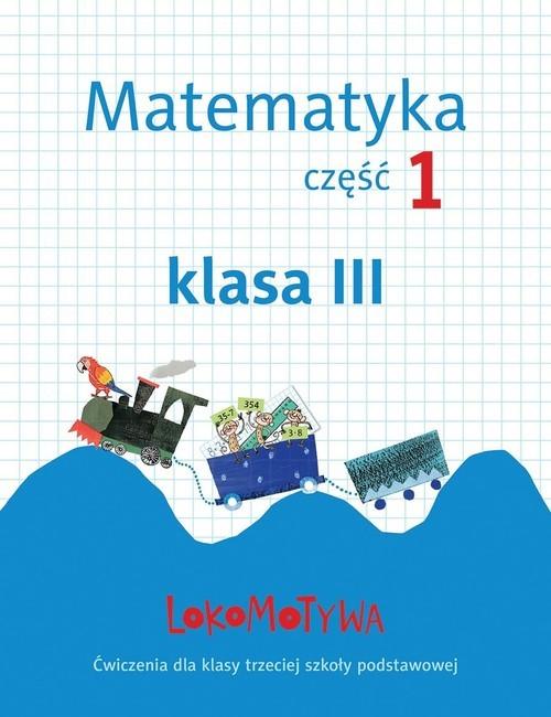 okładka Lokomotywa 3 Matematyka Zeszyt ćwiczeń Część 1 Szkoła podstawowa, Książka | Małgorzata Dobrowolska, Marta Jucewicz, Szulc