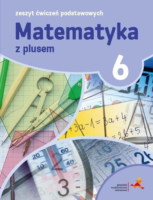 okładka Matematyka z plusem 6 Zeszyt ćwiczeń podstawowych, Książka | Piotr Zarzycki, Mariola Tokarska, Ag Orzeszek