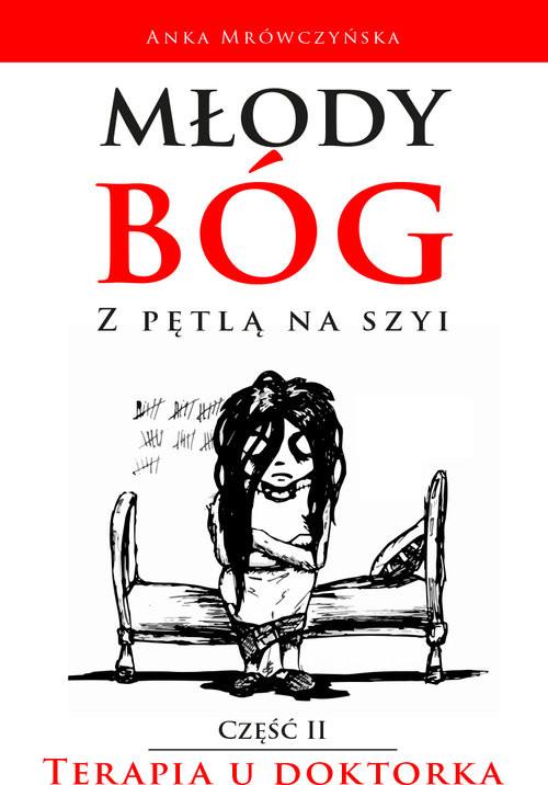 okładka Młody bóg z pętlą na szyi Terapia u doktorka, Książka | Anka Mrówczyńska