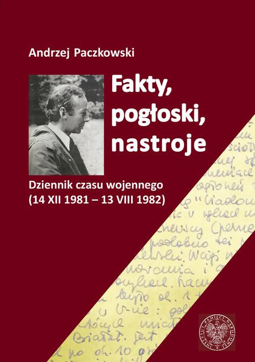 okładka Fakty pogłoski nastroje Dziennik czasu wojennego (14 XII 1981 – 13 VIII 1982)., Książka | Andrzej Paczkowski