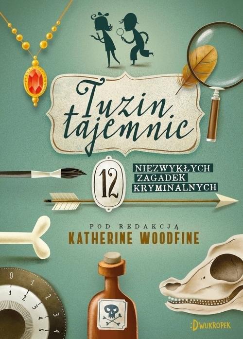 okładka Tuzin tajemnic 12 niezywkłych zagadek kryminalnych, Książka | Katherine Woodfine, Robin Stevens, S Nicholls