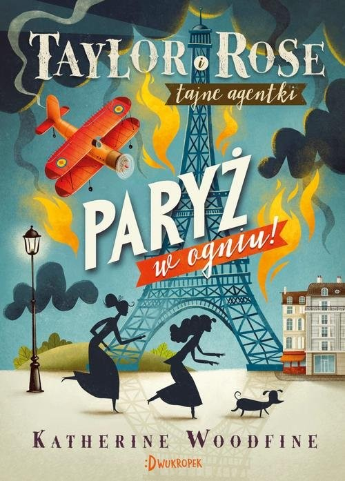 okładka Taylor i Rose Tajne agentki 1 Paryż w ogniu, Książka | Woodfine Katherine