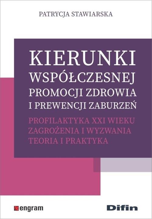 okładka Kierunki współczesnej promocji zdrowia i prewencji zaburzeń. Profilaktyka XXI wieku Zagrożenia i wyzwania. Teoria i praktyka, Książka | Stawiarska Patrycja