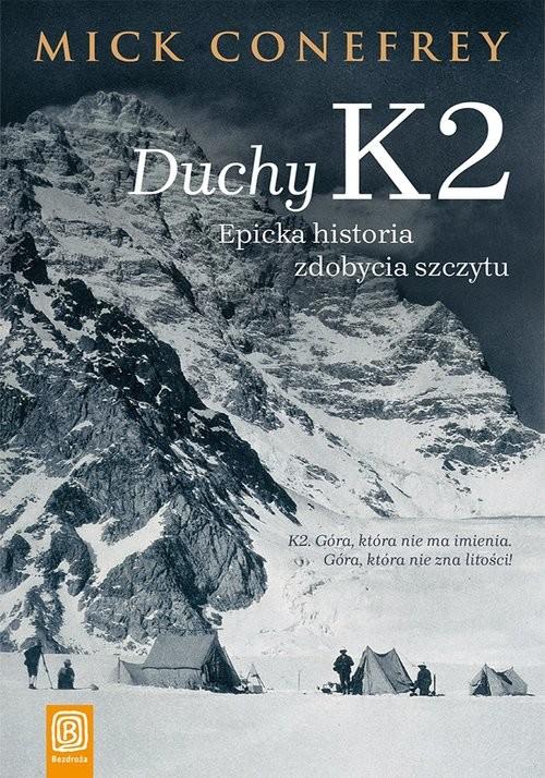 okładka Duchy K2 Epicka historia zdobycia szczytu, Książka | Conefrey Mick