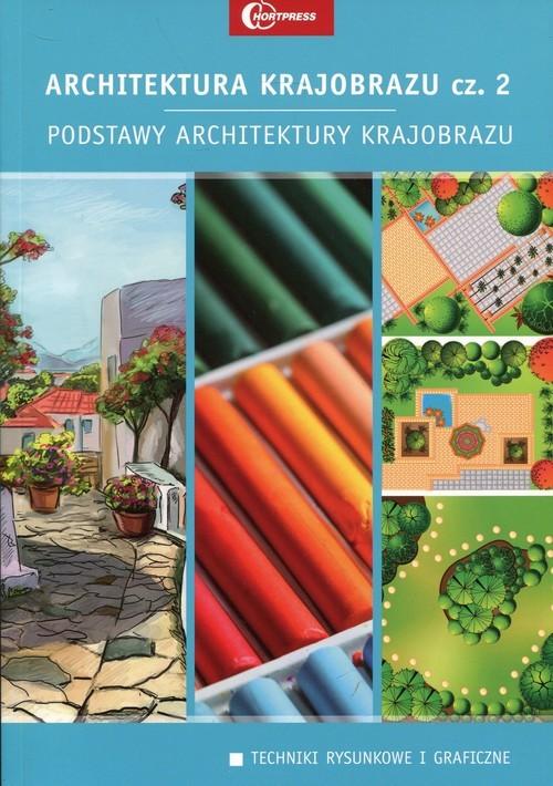 okładka Architektura krajobrazu Część 2 Podstawy architektury krajobrazu Podręcznik technik architektury krajobrazu, Książka | Edyta Gadomska, Krzysztof Gadomski, Żołniercz