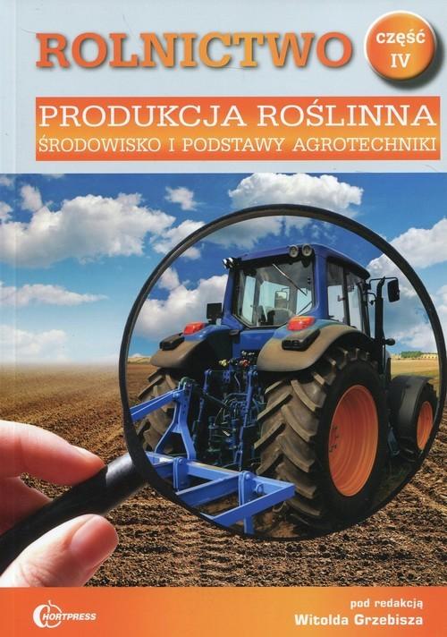 okładka Rolnictwo Część 4 Produkcja roślinna Środowisko i podstawy agrotechniki Podręcznik Technik rolnik, Książka  