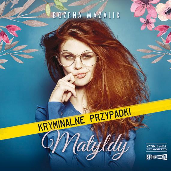 okładka Kryminalne przypadki Matyldyaudiobook | MP3 | Bożena Mazalik