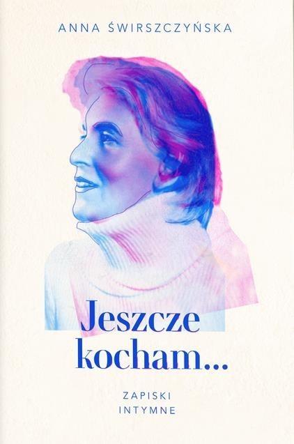 okładka Jeszcze kocham. Zapiski intymne, Książka | Świrszczyńska Anna