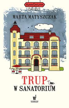 okładka Trup w sanatorium, Książka | Marta Matyszczak