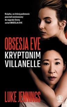 okładka Kryptonim Villanelle. Obsesja Eve. Tom 1 , Książka | Jennings Luke