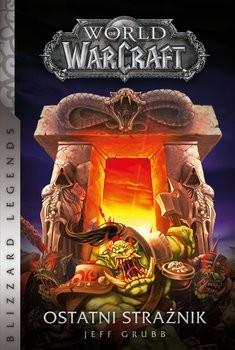 okładka World of Warcraft. Ostatni strażnik , Książka | Grubb Jeff
