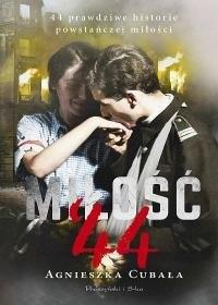 okładka Miłość '44. 44 prawdziwe historie powstańczej miłości, Książka | Cubała Agnieszka