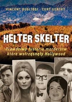 okładka Helter Skelter. Prawdziwa historia morderstw, które wstrząsnęły Hollywood, Książka | Bugliosi; Kurt Gentry Vincent