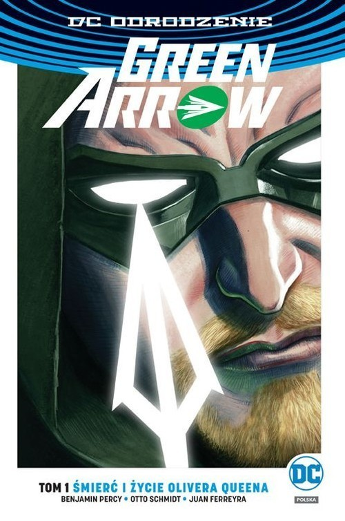 okładka Green Arrow Śmierć i życie Olivera Queena Tom 1, Książka | Benjamin Percy, Otto Schmidt, Juan Ferreyra