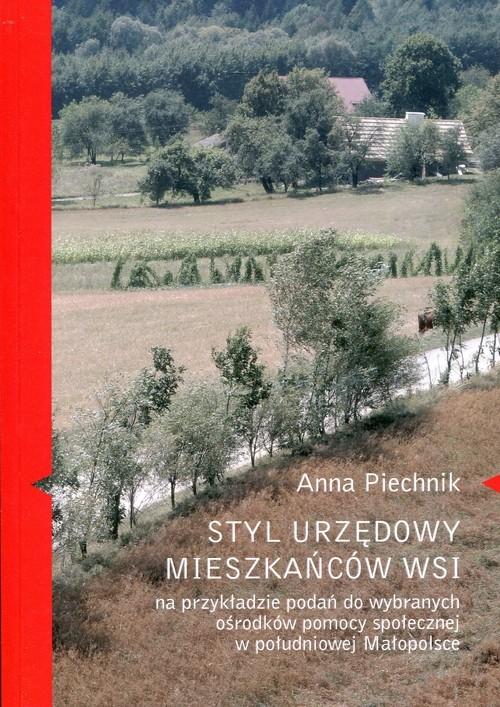 okładka Styl urzędowy mieszkańców wsi na przykładzie podań do wybranych ośrodków pomocy społecznej, Książka | Piechnik Anna