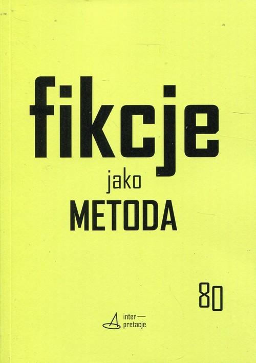 okładka Fikcje jako metoda Strategie kontr(f)aktualne w pisaniu historii, literaturze i sztukach, Książka | Sugiera Małgorzata